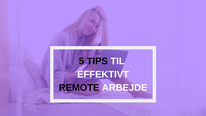 5 tips til remote arbejde - Silje Storgaard
