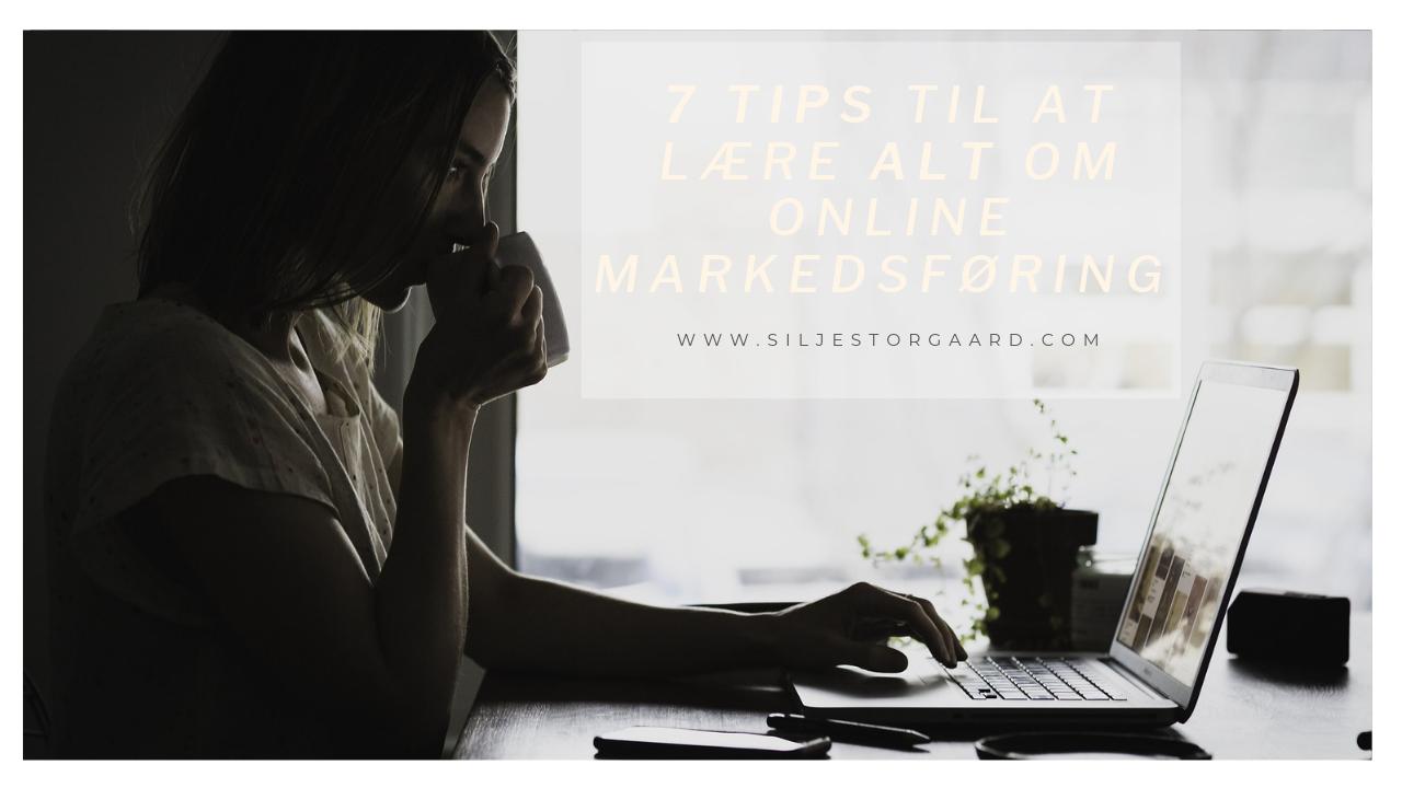 Vil du lære alt om online markedsføring? 7 tips til at holde dig opdateret